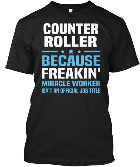 Counter Roller Because Freakin' Miracle Worker Isn't An Official Job Title Black T-Shirt Front