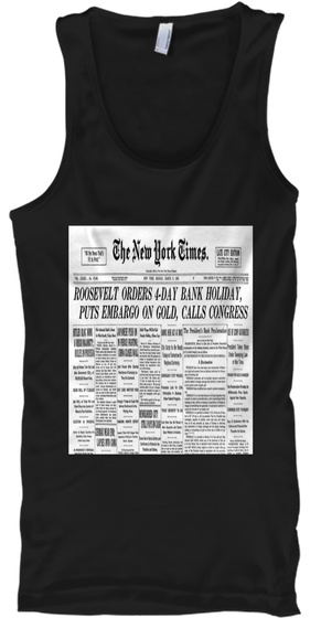 The New York Times Roosevelt Orders 4 Day Bank Holiday, Puts Embargo On Gold, Calls Congress Black Tank Top Front