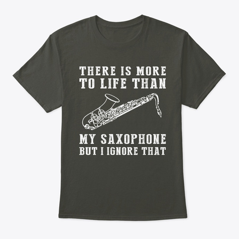 There Is More To Life Than My Saxophone Smoke Gray T-Shirt Front