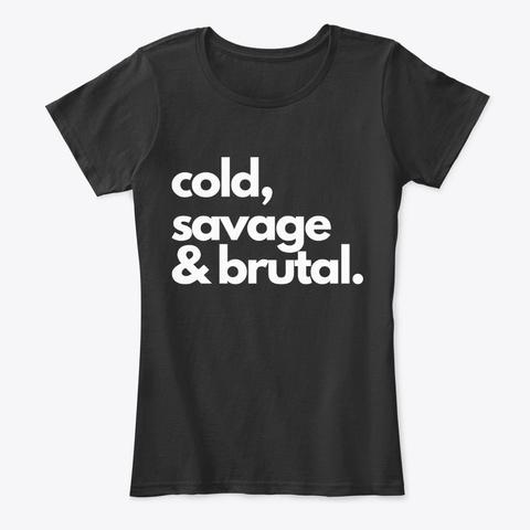 Cold, Savage & Brutal. Black T-Shirt Front