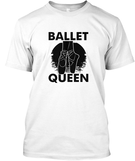 Ballet Queen White T-Shirt Front