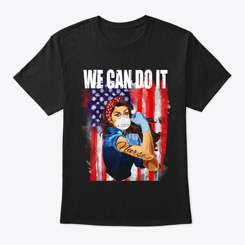 America Patriotic Nurse We Can Do It  Black T-Shirt Front