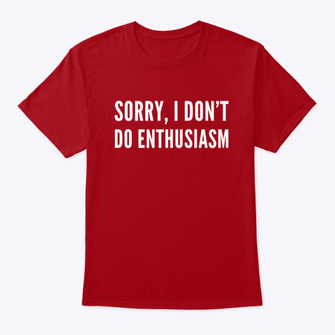 Sorry I Don't Do Enthusiasm  Deep Red T-Shirt Front