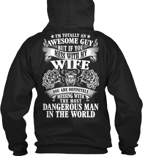 Awesome Guy But Mess With My Wife Black T-Shirt Back