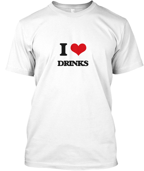 I Love Drinks White T-Shirt Front