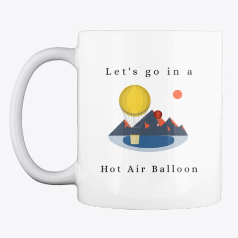 """""""Let's Go In A Hot Air Balloon"""" White T-Shirt Front"""