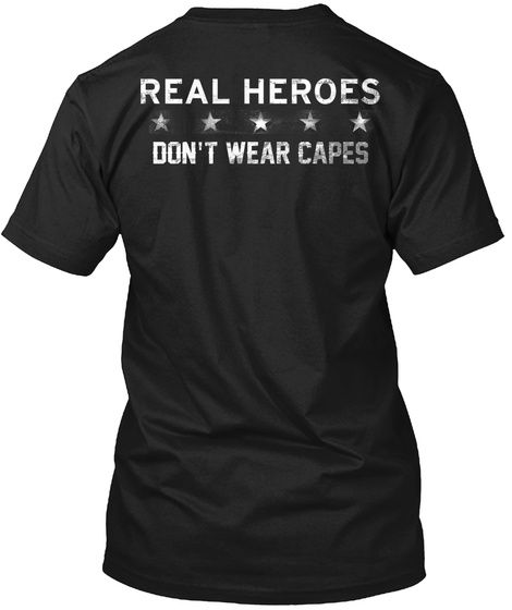 Real Heroes Don't Wear Capes Black T-Shirt Back