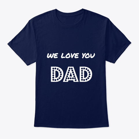 We Love You Dad Navy T-Shirt Front