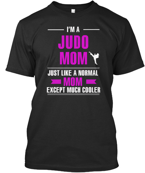 I'm A Judo Mon Just Like A Normal Mom Except Much Cooler Black T-Shirt Front