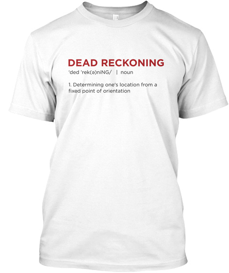 Dead Reckoning Definition   White White T-Shirt Front
