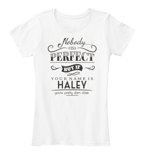 Haley Nobody Is Perfect White T-Shirt Front