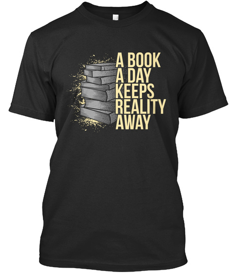 A Book A Day Keeps Reality Away Black T-Shirt Front