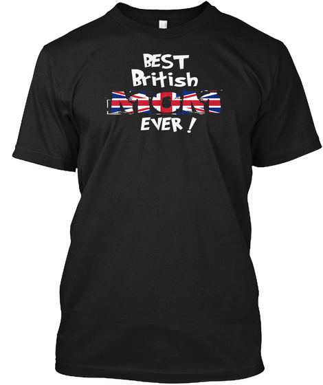 Best British Mom Ever! T Shirt Black T-Shirt Front