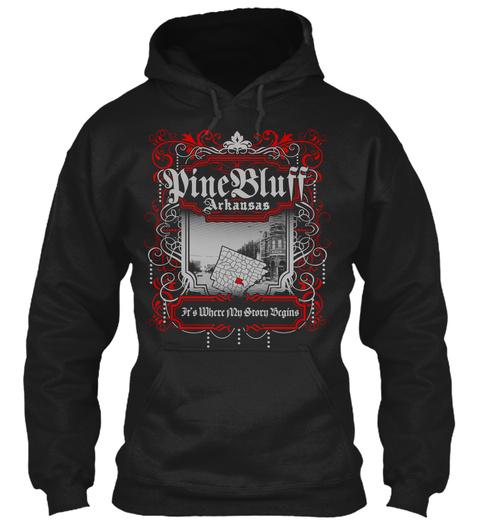 Pine Bluff Arkansas It's Where My Story Begins Black Sweatshirt Front