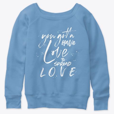 You Gotta Have Love You Spread L O V E Blue Triblend  Maglietta Front