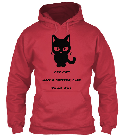 My Cat  Has A Better Life  Than You. Cardinal Red T-Shirt Front