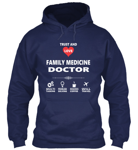 Trust And Love Family Medicine Doctor Multi Tasking Problem Solving Requires Coffee Will Travel Navy T-Shirt Front