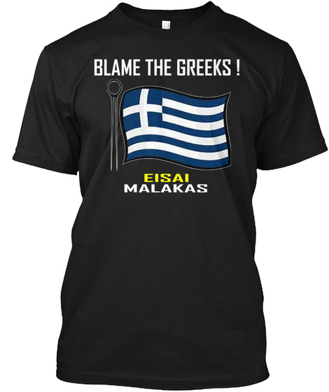 Blame The Greeks! T Shirt Black T-Shirt Front