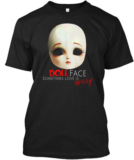 Doll Face Sometimes Love Is Messy Black T-Shirt Front