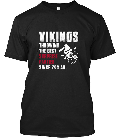 Vikings Throwing The Best Surprise Parties Since 793 Ad. Black T-Shirt Front