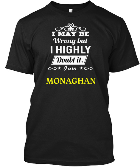 I May Be Wrong But I Highly Doubt It I Am Monaghan Black T-Shirt Front