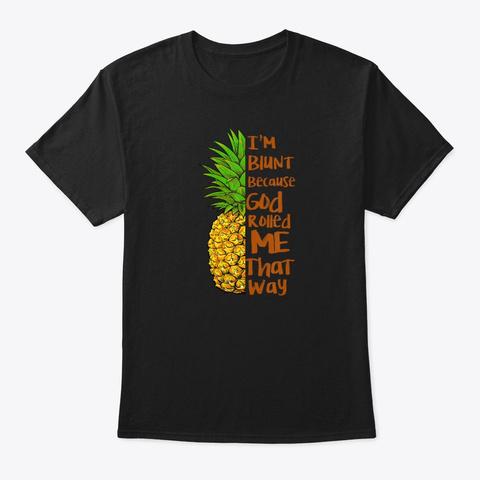 Pineapple  I'm Blunt Because God Rolled Black T-Shirt Front