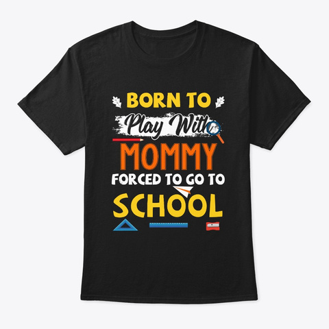Back To School Born To Play With Mommy Black T-Shirt Front