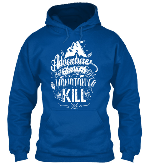 Adventures Hurt Monotony Kill Royal Sweatshirt Front