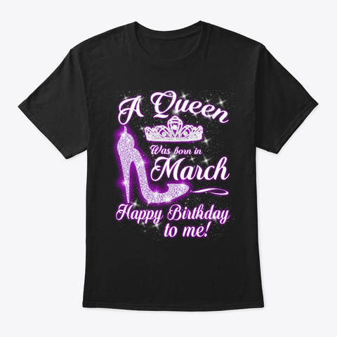 A Queen Was Born In March  Black T-Shirt Front