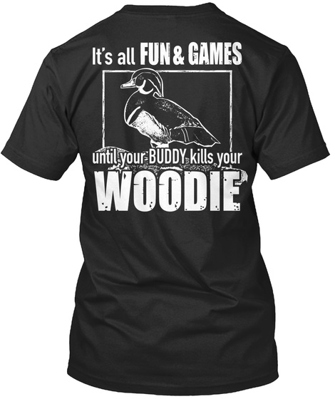 It S All Fun & Games Until You Buddy Kills Your Woodie Black T-Shirt Back