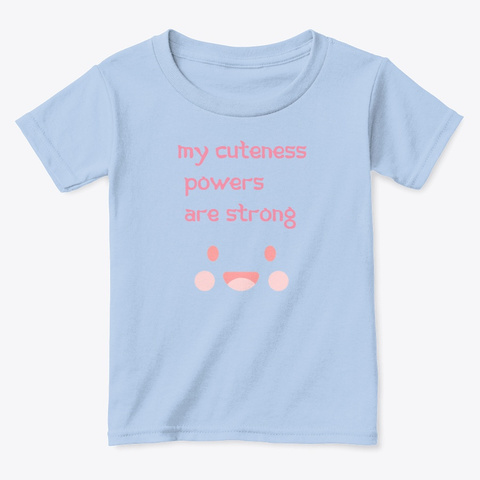 My Cuteness Powers Are Strong Light Blue T-Shirt Front