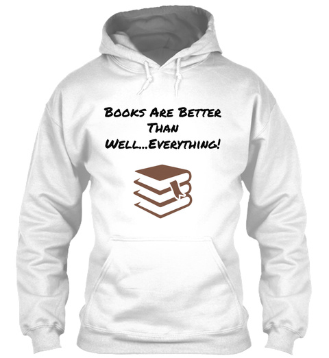 Books  Are Better Than Well...Everything! White T-Shirt Front