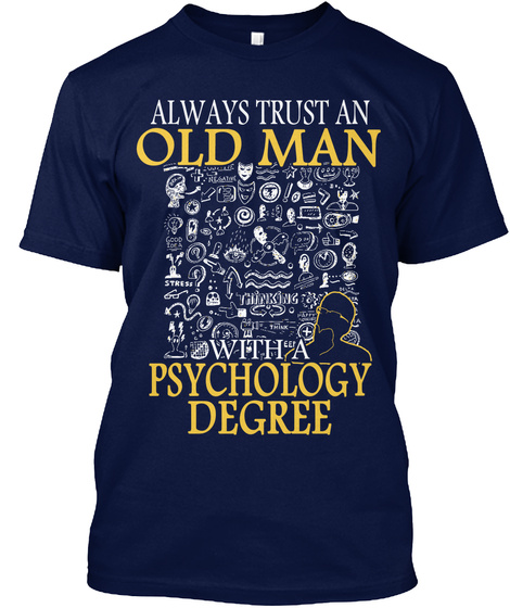 Always Trust An Old Man With A Psychology Degree Navy T-Shirt Front