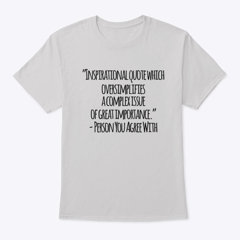 An Inspirational (But Sarcastic) Quote  Light Steel T-Shirt Front
