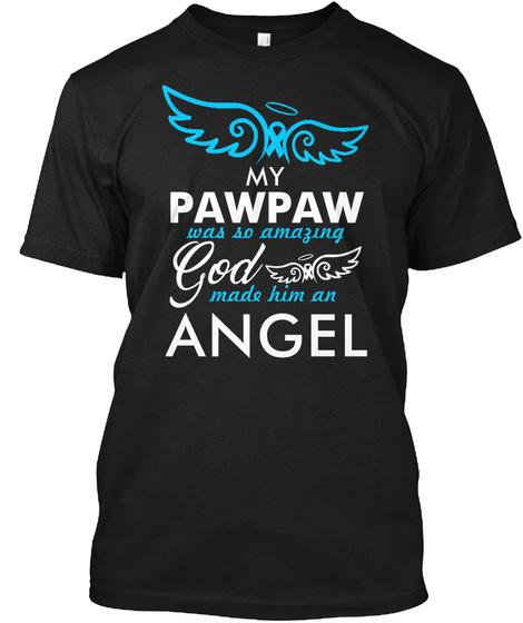 My Pawpaw Was So Amazing God Made Him An Angel Black T-Shirt Front