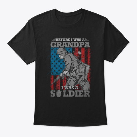 Before I Was A Grandpa I Was A Soldier Tee Black T-Shirt Front