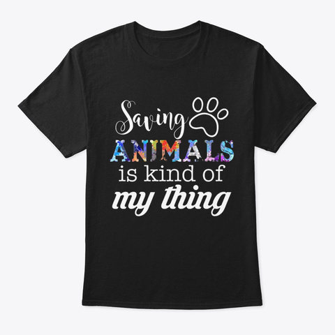 Saving Animals Is Kind Of My Thing Black T-Shirt Front