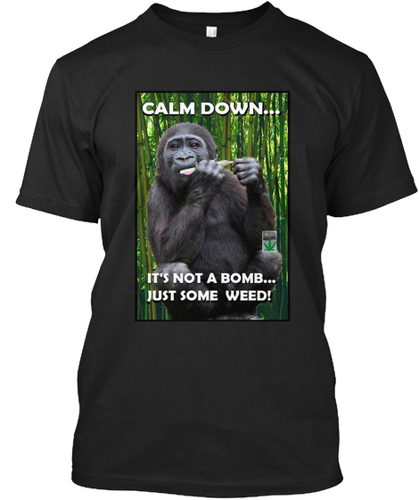 "Funny Weed Ape Pot Shirt ""Calm Down..."" Black T-Shirt Front"