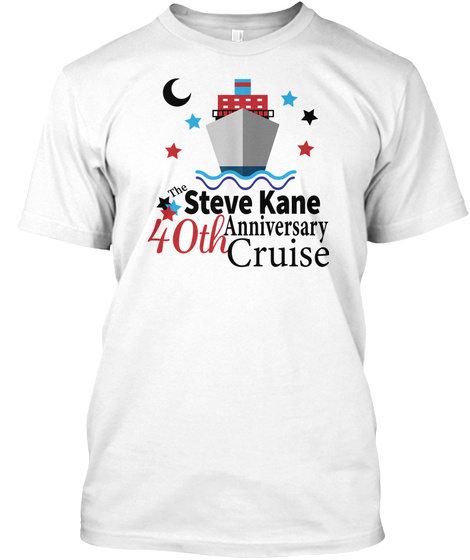 The Steve Kane 40th Anniversary Cruise White T-Shirt Front