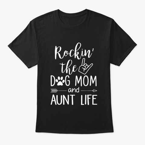 Rockin The Dog Mom And Aunt Life Mothers Black T-Shirt Front
