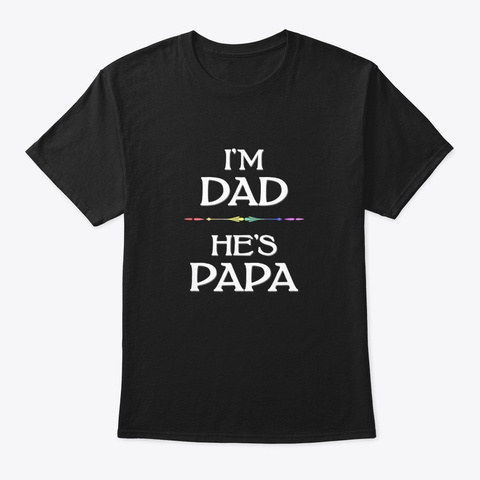 Im Dad Hes Papa Lgbt Gay Fathers Day T Black T-Shirt Front