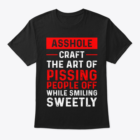 Asshole Craft The Art Of Pissing People Black T-Shirt Front