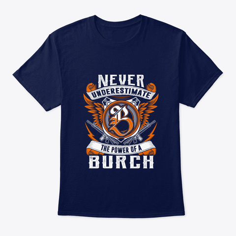 Burch Never Underestimate Burch Navy T-Shirt Front