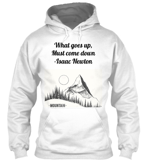 What Goes Up, Must Come Down  Isaac Newton White T-Shirt Front