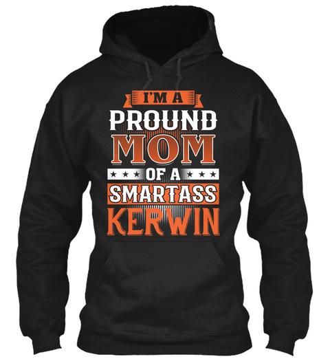 Proud Mom Of A Smartass Kerwin. Customizable Name Black T-Shirt Front