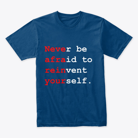 Never Be Afraid To Reinvent Yourself. Cool Blue T-Shirt Front