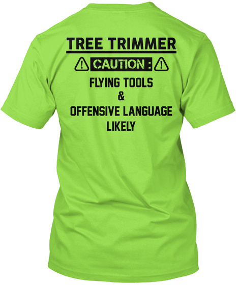 Tree Trimmer Caution Flying Tools & Offensive Language Likely Lime T-Shirt Back