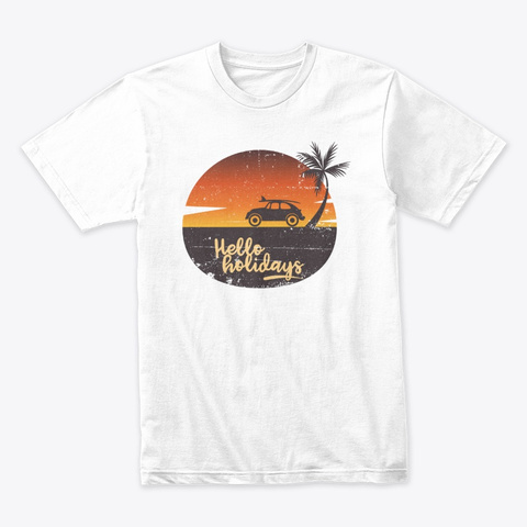Hello Holidays, Happy Holidays White T-Shirt Front