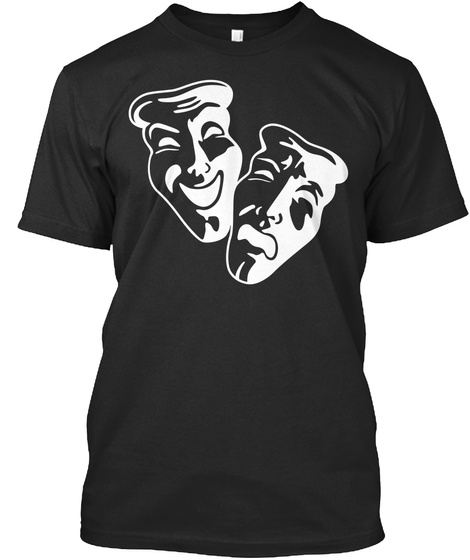 T Shirt Comedy Tragedy Acting Theater Black T-Shirt Front