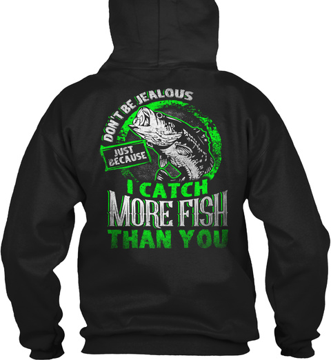 Don't Be Jealous Just Escape I Catch More Fish Than You Black T-Shirt Back